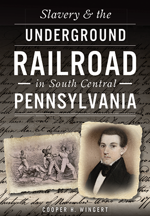 Slavery and the Underground Railroad in South Central Pennsylvania