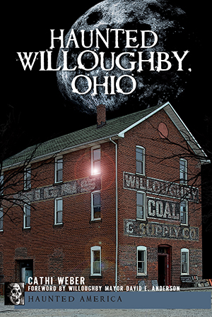Haunted Willoughby Ohio By Cathi Weber Foreword By Willoughby