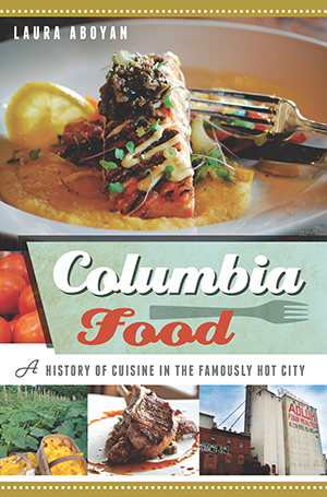 Columbia Food A History Of Cuisine In The Famously Hot City By