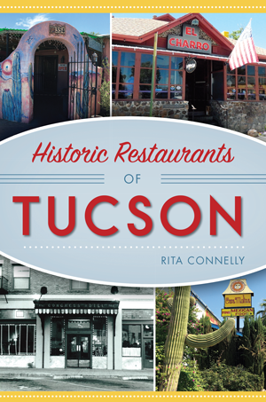 Historic Restaurants Of Tucson By Rita Connelly The History Press