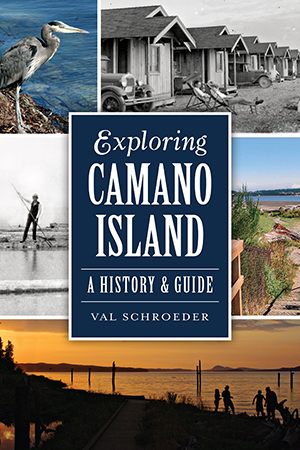 Exploring Camano Island: A History & Guide by Val Schroeder | The