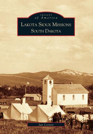 Lakota Sioux Missions, South Dakota by Jan Cerney | Arcadia