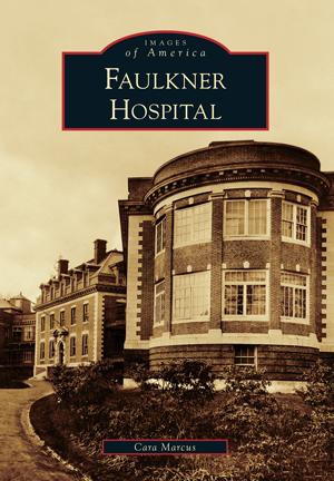 Faulkner Hospital by Cara Marcus | Arcadia Publishing Books