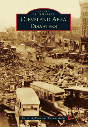 Cleveland Area Disasters by Calvin Rydbom and Thomas Kubat