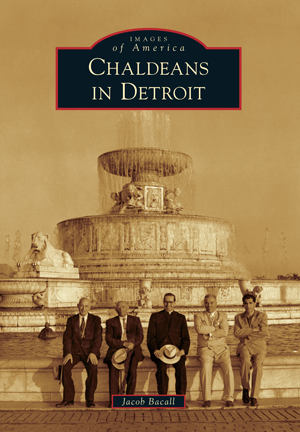 Chaldeans in Detroit by Jacob Bacall | Arcadia Publishing Books