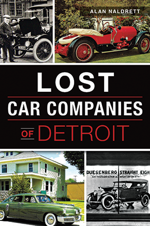 Lost Car Companies of Detroit by Alan Naldrett | The History