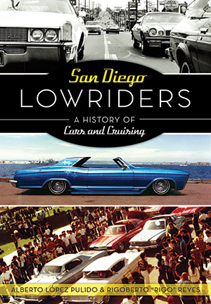 San Diego Lowriders A History Of Cars And Cruising By Alberto Lopez