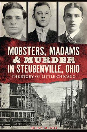 Mobsters, Madams & Murder in Steubenville, Ohio: The Story
